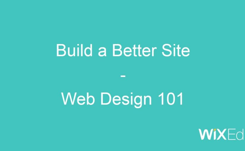 """""""Build a Better Site"""", a Free WixEd Course: Web Design 101, Chapter 6/8"""