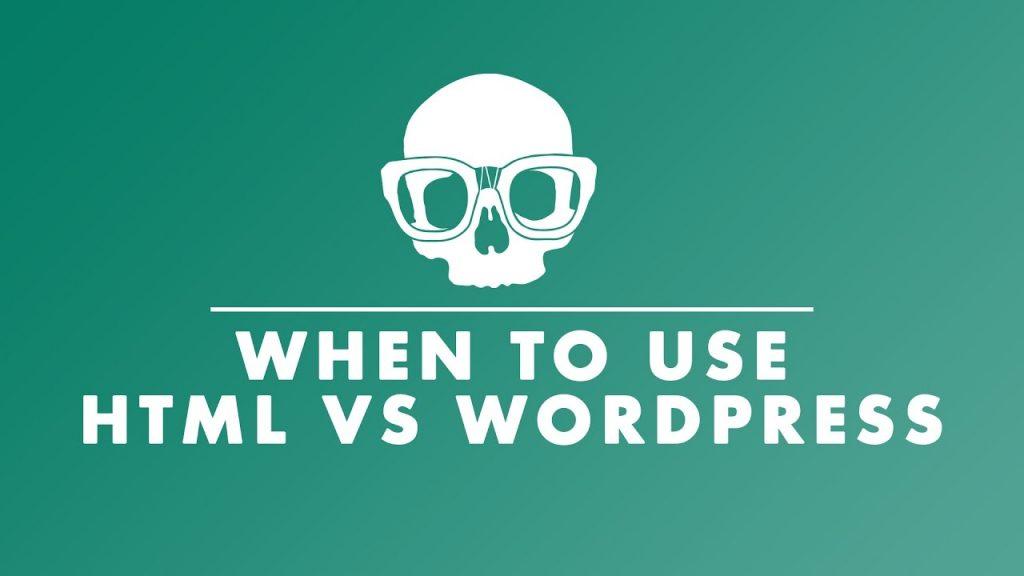 When Should you use HTML vs WordPress Website